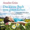 Anselm Grün: Das kleine Buch vom guten Leben (Ungekürzt)
