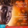 Ruediger Schache: Ein Kurs in Gegenwärtigkeit und Liebe (Ungekürzt)