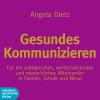 Angela Dietz: Gesundes Kommunizieren (Ungekürzt)