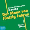 Johann Wolfgang von Goethe: Der Mann von fünfzig Jahren (Ungekürzt)